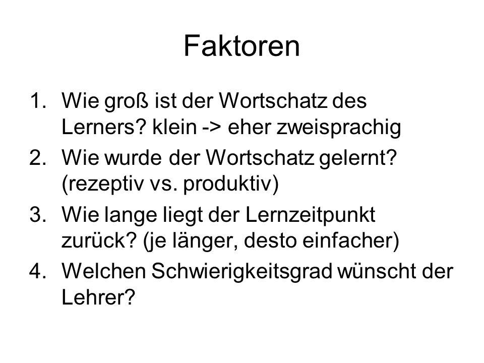 Faktoren Wie groß ist der Wortschatz des Lerners klein -> eher zweisprachig. Wie wurde der Wortschatz gelernt (rezeptiv vs. produktiv)