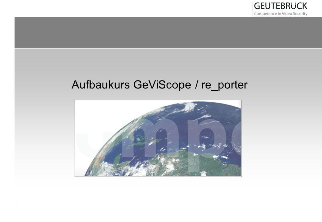 Aufbaukurs GeViScope / re_porter