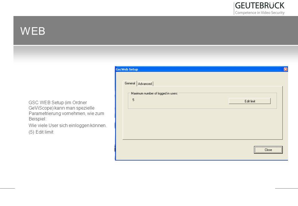 WEB GSC WEB Setup (im Ordner GeViScope) kann man spezielle Parametrierung vornehmen, wie zum Beispiel:
