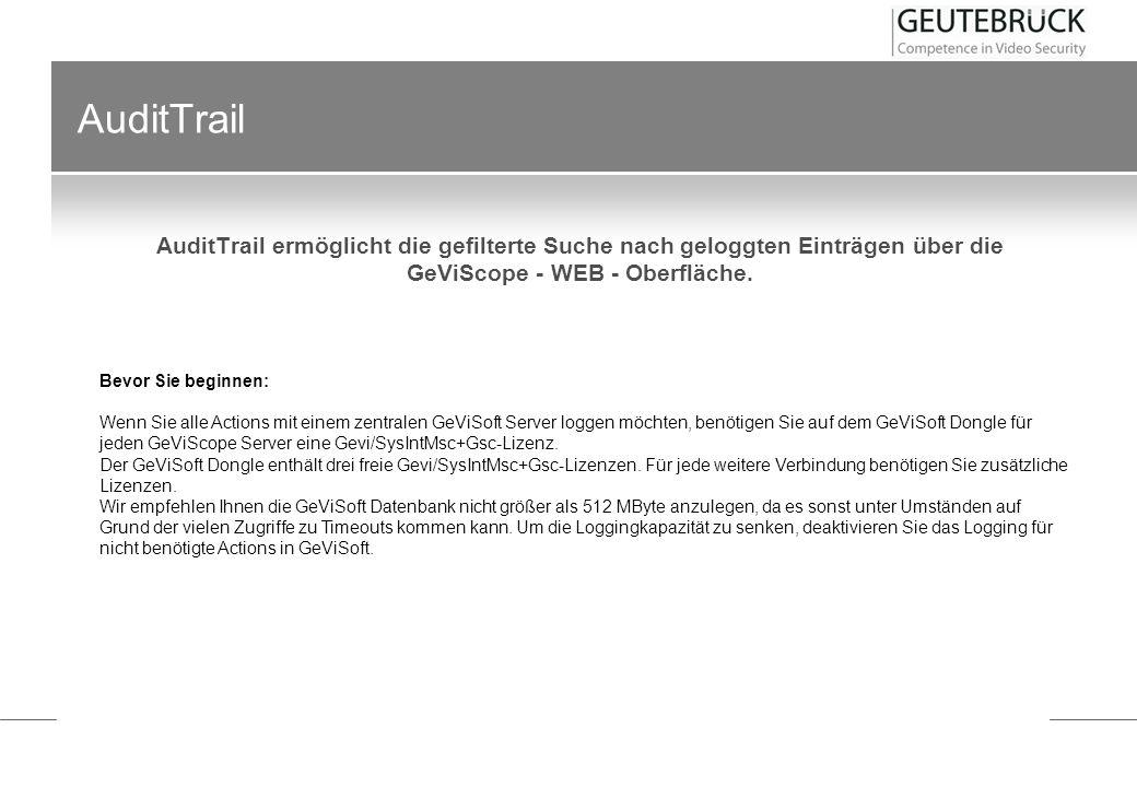 AuditTrail AuditTrail ermöglicht die gefilterte Suche nach geloggten Einträgen über die GeViScope - WEB - Oberfläche.