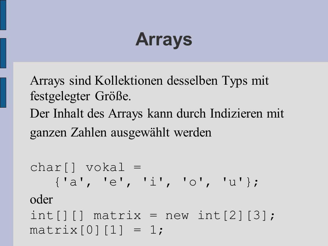 Arrays Arrays sind Kollektionen desselben Typs mit festgelegter Größe.