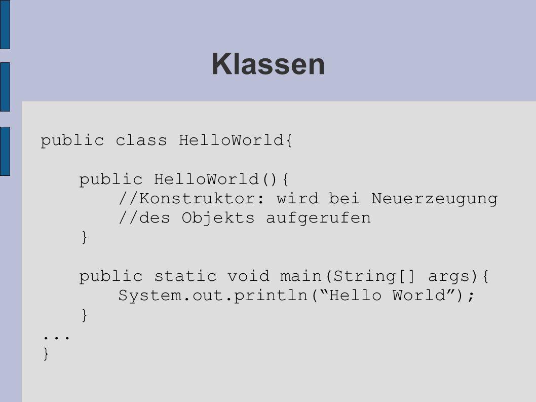 Klassen public class HelloWorld{ public HelloWorld(){
