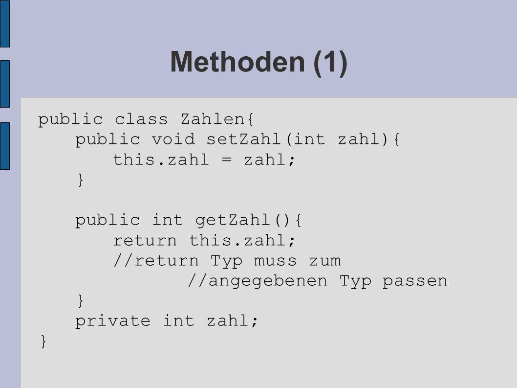 Methoden (1) public class Zahlen{ public void setZahl(int zahl){