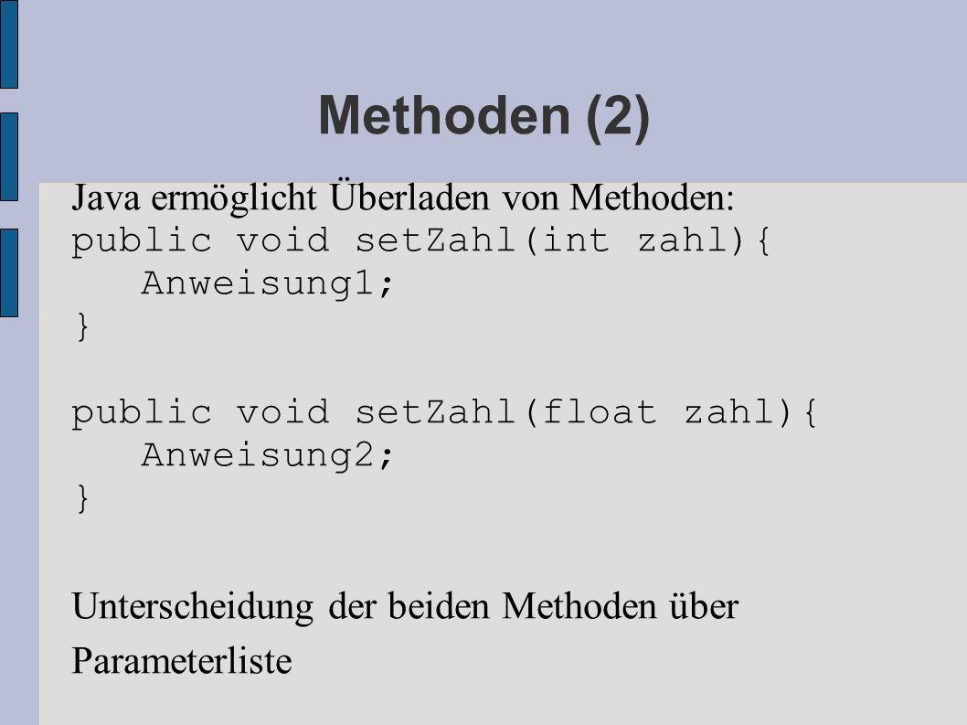 Methoden (2) Java ermöglicht Überladen von Methoden: