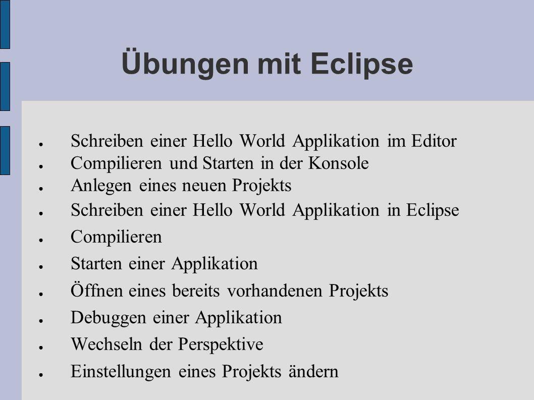 Übungen mit Eclipse Schreiben einer Hello World Applikation im Editor