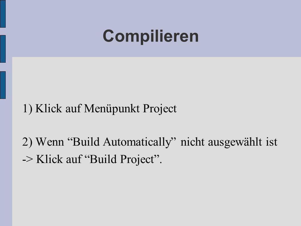 Compilieren 1) Klick auf Menüpunkt Project