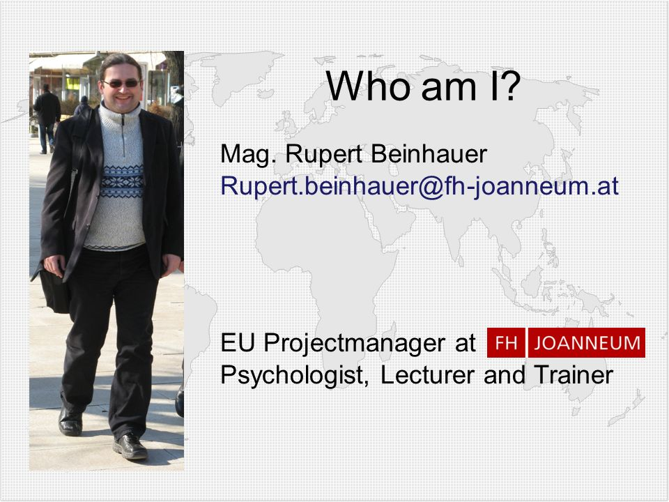 Who am I Mag. Rupert Beinhauer Rupert.beinhauer@fh-joanneum.at