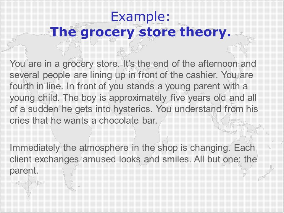 Example: The grocery store theory.