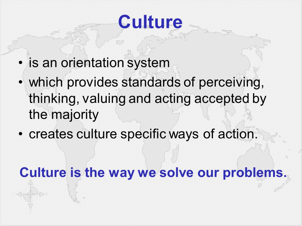 Culture is the way we solve our problems.