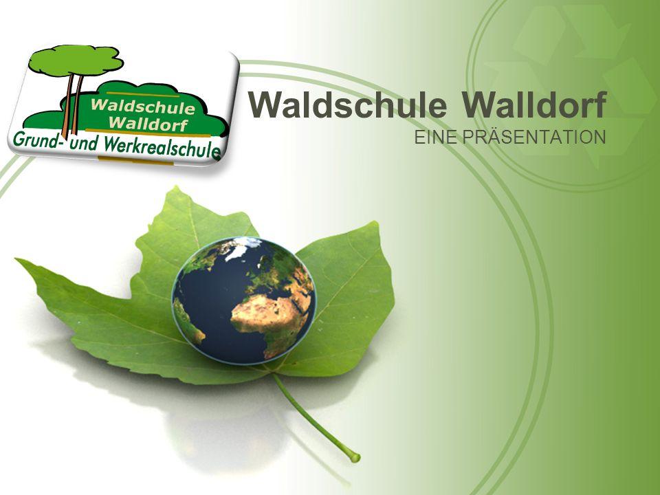 Waldschule Walldorf EINE PRÄSENTATION