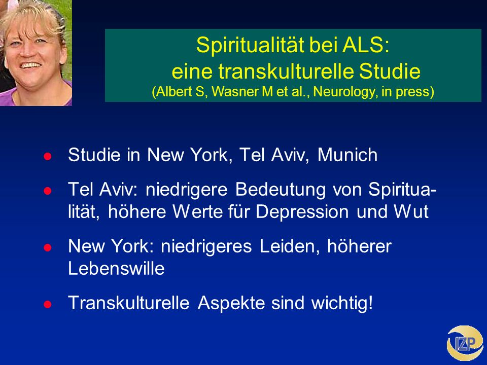 Spiritualität bei ALS: eine transkulturelle Studie (Albert S, Wasner M et al., Neurology, in press)