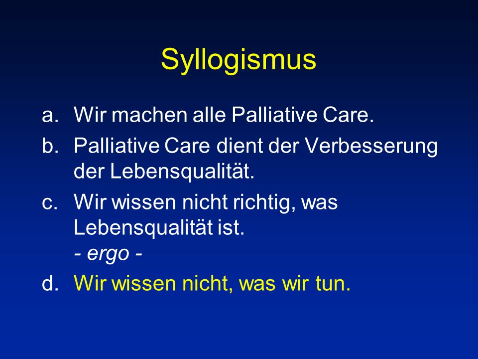 Syllogismus Wir machen alle Palliative Care.