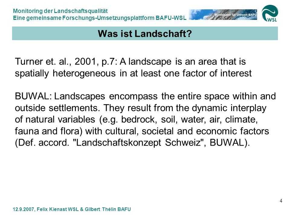 Was ist Landschaft Turner et. al., 2001, p.7: A landscape is an area that is spatially heterogeneous in at least one factor of interest.