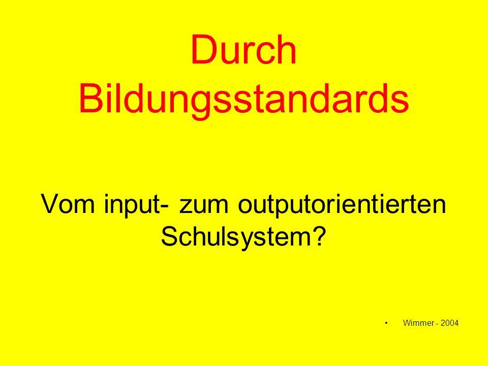 Durch Bildungsstandards Vom input- zum outputorientierten Schulsystem