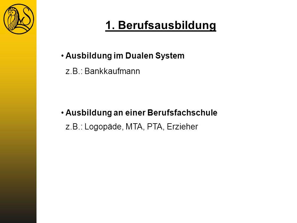 1. Berufsausbildung Ausbildung im Dualen System z.B.: Bankkaufmann