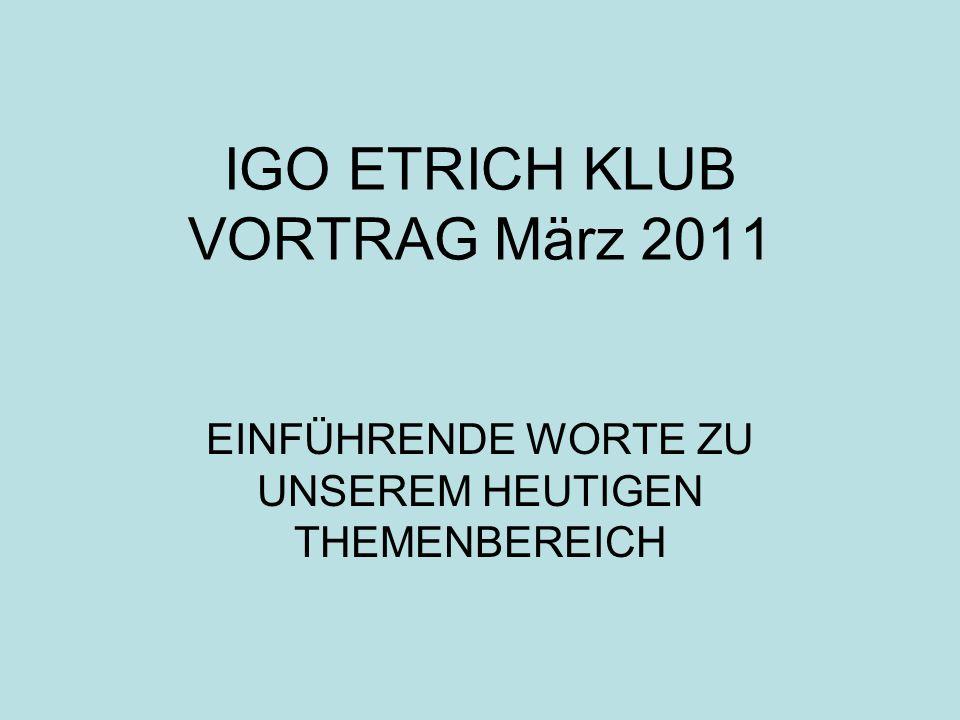 IGO ETRICH KLUB VORTRAG März 2011