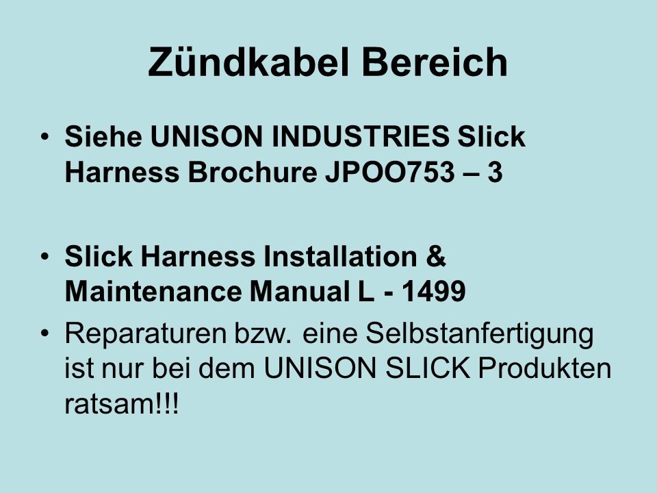 Zündkabel Bereich Siehe UNISON INDUSTRIES Slick Harness Brochure JPOO753 – 3. Slick Harness Installation & Maintenance Manual L - 1499.