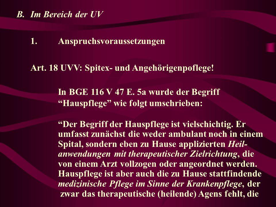 B. Im Bereich der UV 1. Anspruchsvoraussetzungen. Art. 18 UVV: Spitex- und Angehörigenpoflege! In BGE 116 V 47 E. 5a wurde der Begriff.