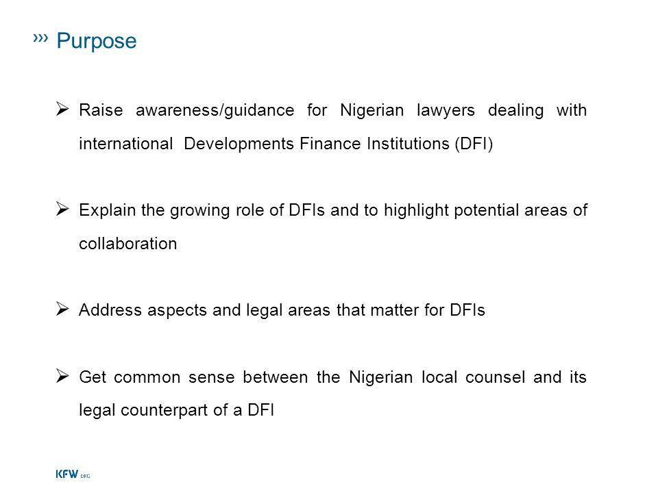 Purpose Raise awareness/guidance for Nigerian lawyers dealing with international Developments Finance Institutions (DFI)