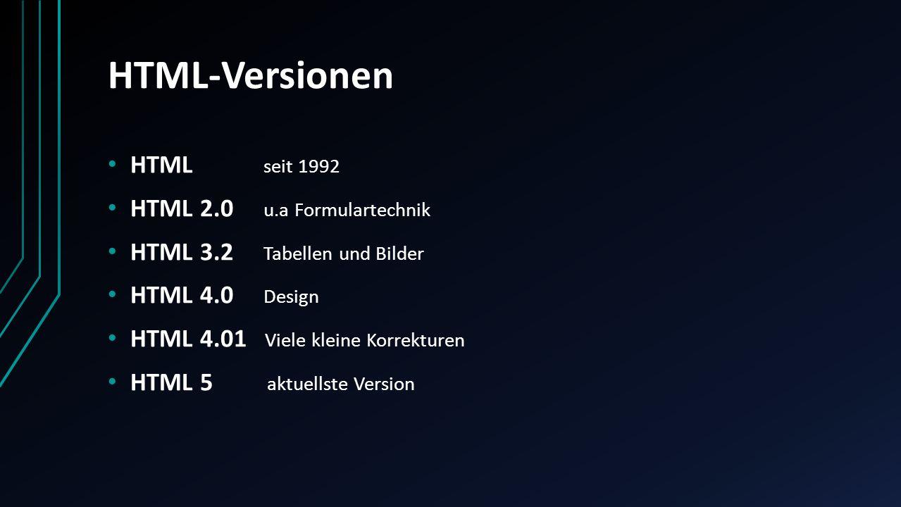 HTML-Versionen HTML seit 1992 HTML 2.0 u.a Formulartechnik