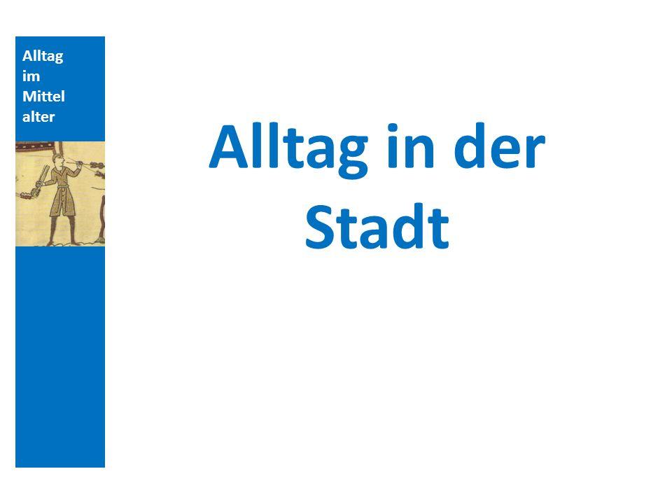 Quellen und Literatur Alltag im Mittelalter Alltag in der Stadt