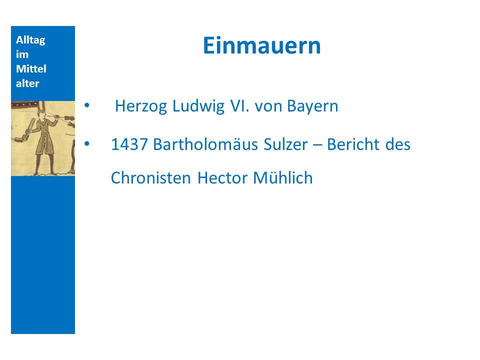 Einmauern Herzog Ludwig VI. von Bayern