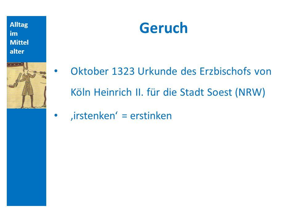 Quellen und Literatur Geruch. Alltag. im. Mittelalter. Oktober 1323 Urkunde des Erzbischofs von Köln Heinrich II. für die Stadt Soest (NRW)