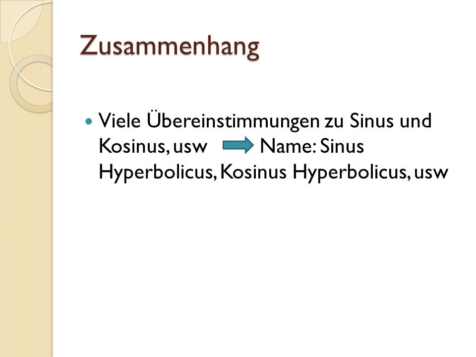 Zusammenhang Viele Übereinstimmungen zu Sinus und Kosinus, usw Name: Sinus Hyperbolicus, Kosinus Hyperbolicus, usw.