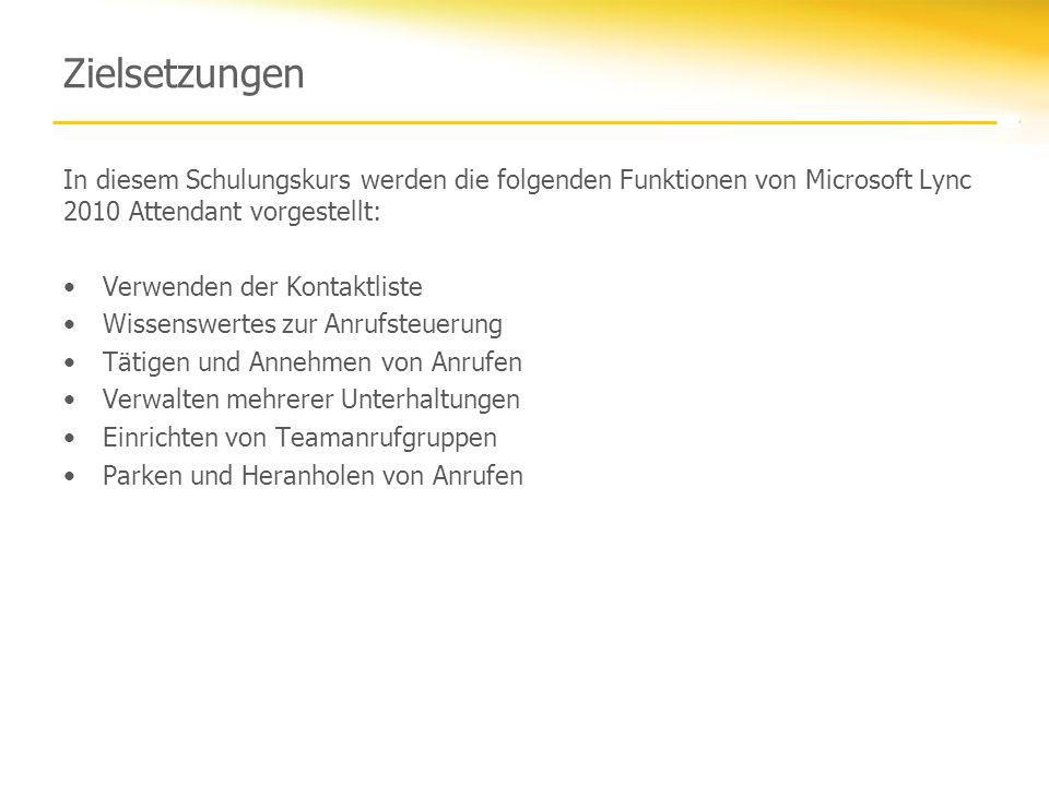 Zielsetzungen In diesem Schulungskurs werden die folgenden Funktionen von Microsoft Lync 2010 Attendant vorgestellt: