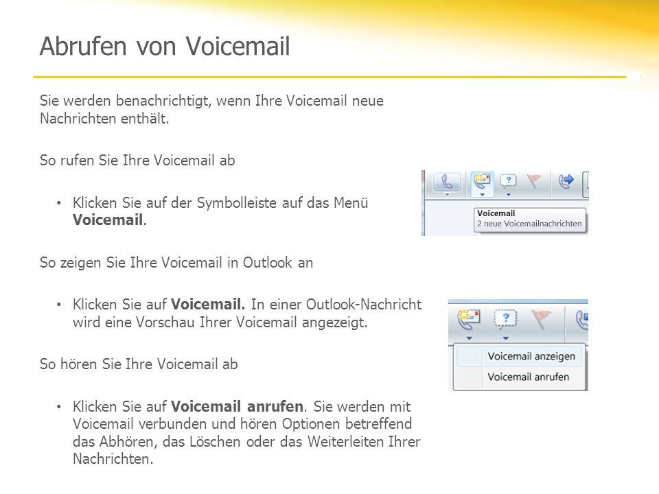 Abrufen von Voicemail Sie werden benachrichtigt, wenn Ihre Voicemail neue Nachrichten enthält. So rufen Sie Ihre Voicemail ab.
