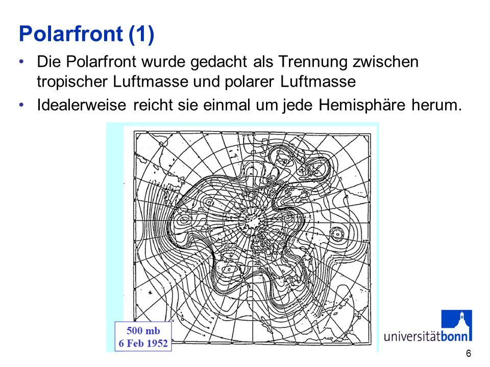 Polarfront (1) Die Polarfront wurde gedacht als Trennung zwischen tropischer Luftmasse und polarer Luftmasse.