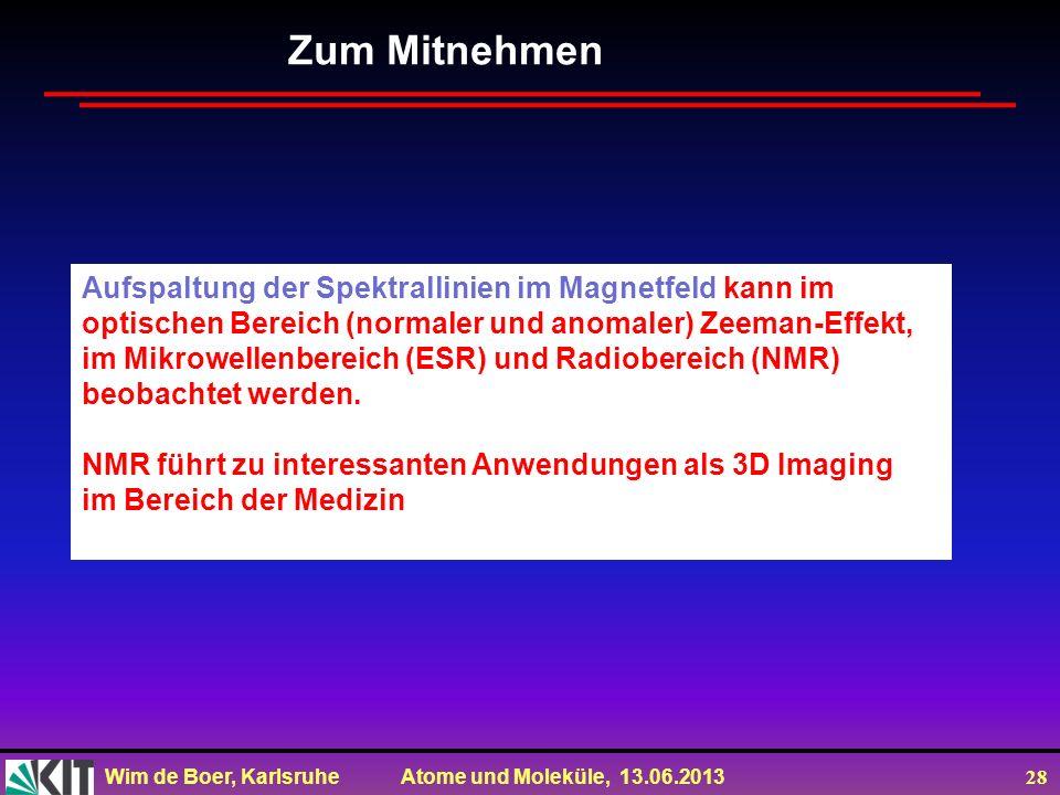 Zum Mitnehmen Aufspaltung der Spektrallinien im Magnetfeld kann im optischen Bereich (normaler und anomaler) Zeeman-Effekt,