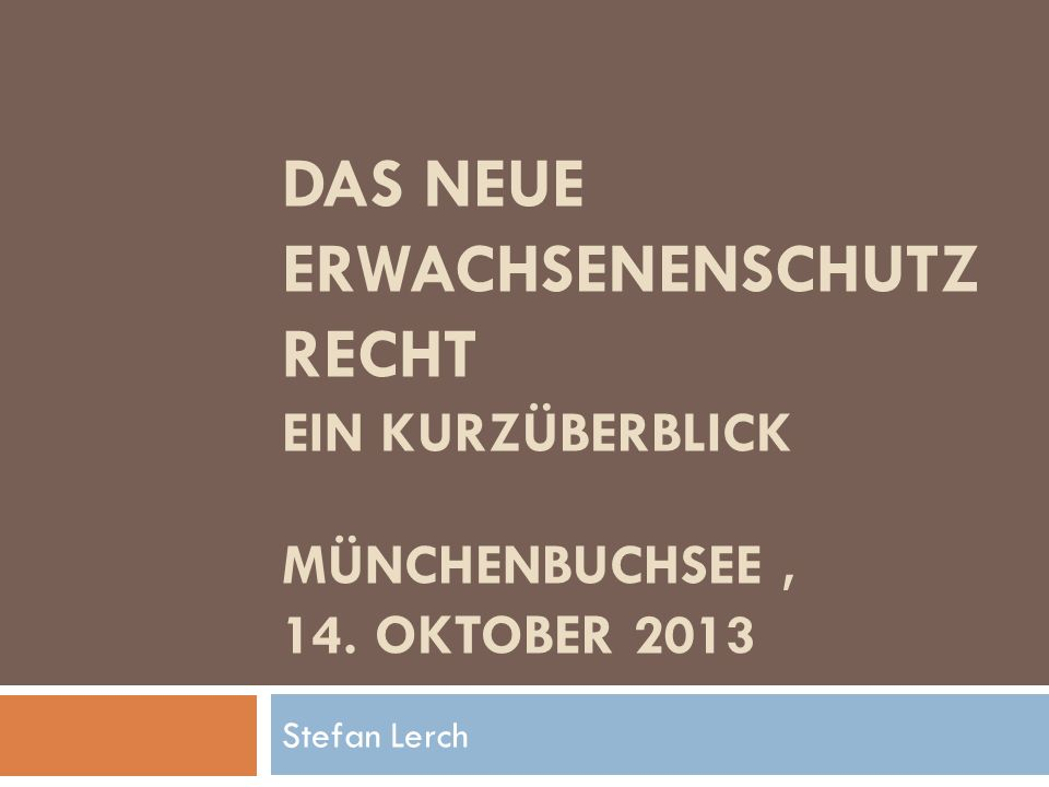 DAS NEUE ERWACHSENENSCHUTZRECHT Ein Kurzüberblick Münchenbuchsee , 14