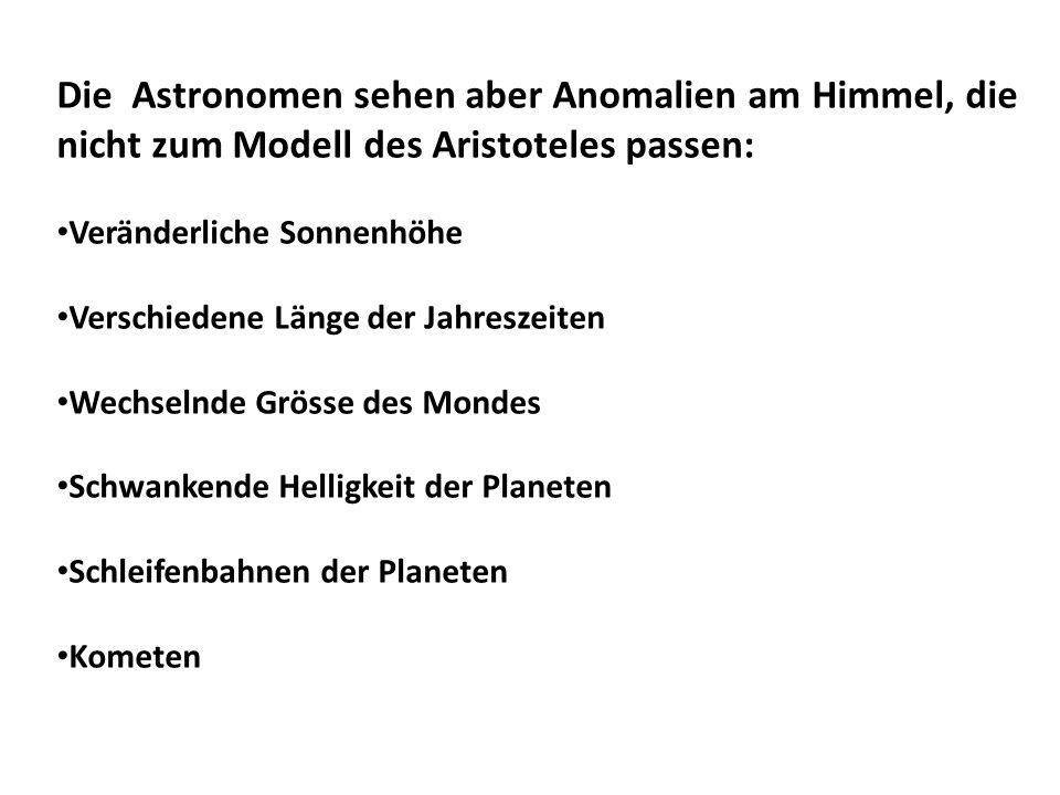 Die Astronomen sehen aber Anomalien am Himmel, die nicht zum Modell des Aristoteles passen: