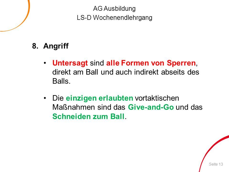 8. AngriffUntersagt sind alle Formen von Sperren, direkt am Ball und auch indirekt abseits des Balls.