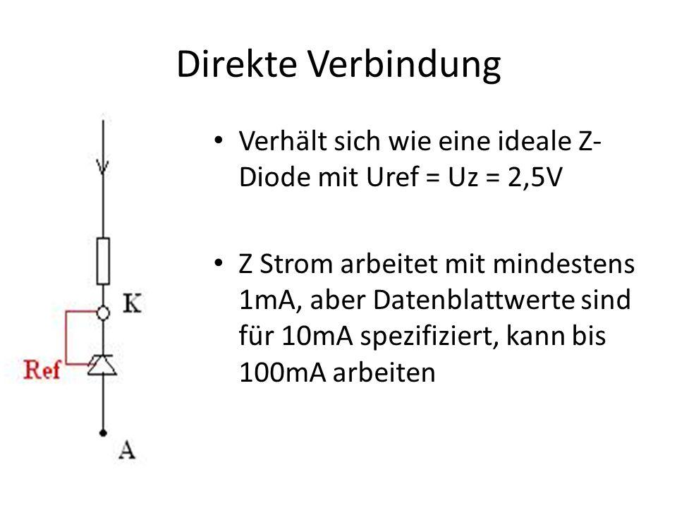 Direkte Verbindung Verhält sich wie eine ideale Z-Diode mit Uref = Uz = 2,5V.