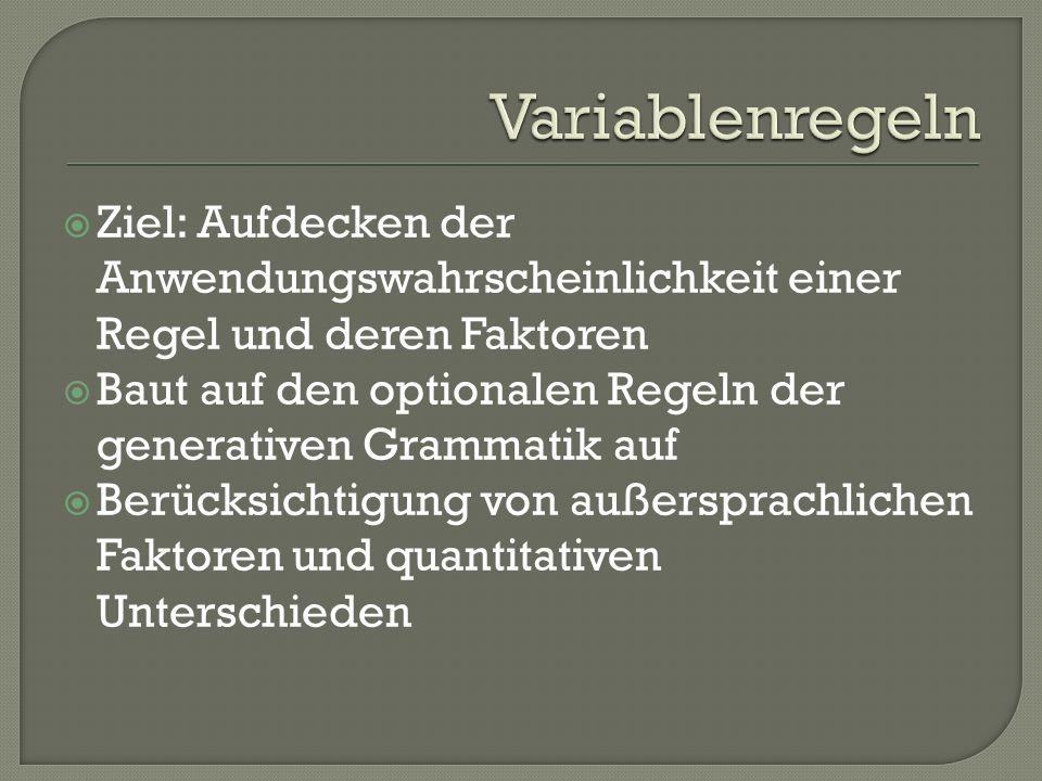 Variablenregeln Ziel: Aufdecken der Anwendungswahrscheinlichkeit einer Regel und deren Faktoren.