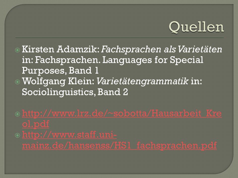 Quellen Kirsten Adamzik: Fachsprachen als Varietäten in: Fachsprachen. Languages for Special Purposes, Band 1.