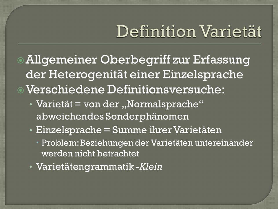 Definition Varietät Allgemeiner Oberbegriff zur Erfassung der Heterogenität einer Einzelsprache. Verschiedene Definitionsversuche: