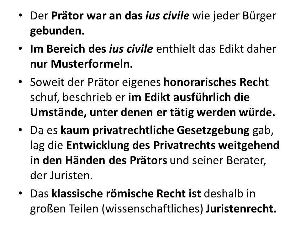 Der Prätor war an das ius civile wie jeder Bürger gebunden.
