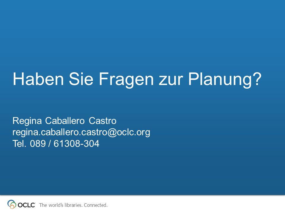 Haben Sie Fragen zur Planung. Regina Caballero Castro regina.caballero.castro@oclc.org Tel.