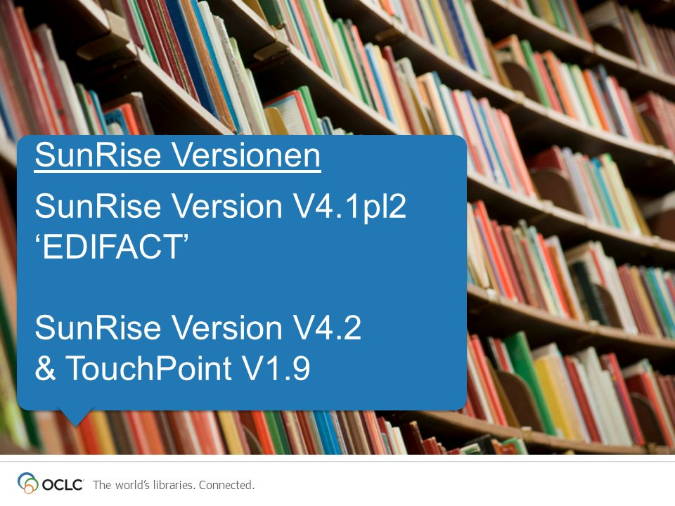 SunRise Versionen SunRise Version V4.1pl2 'EDIFACT' SunRise Version V4.2 & TouchPoint V1.9