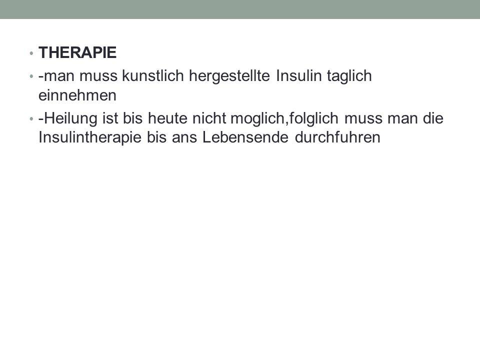 THERAPIE -man muss kunstlich hergestellte Insulin taglich einnehmen.