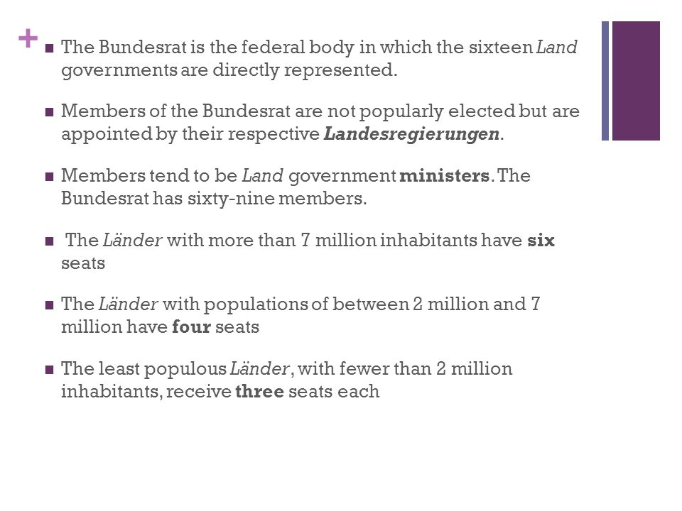 The Bundesrat is the federal body in which the sixteen Land governments are directly represented.