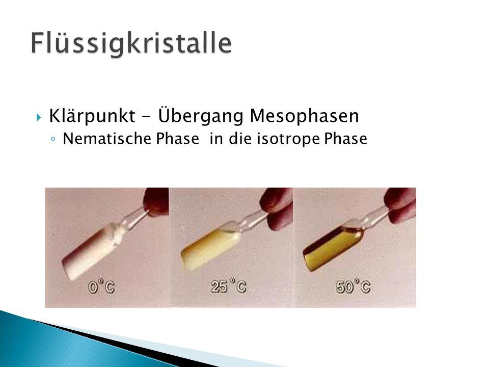 Flüssigkristalle Klärpunkt - Übergang Mesophasen