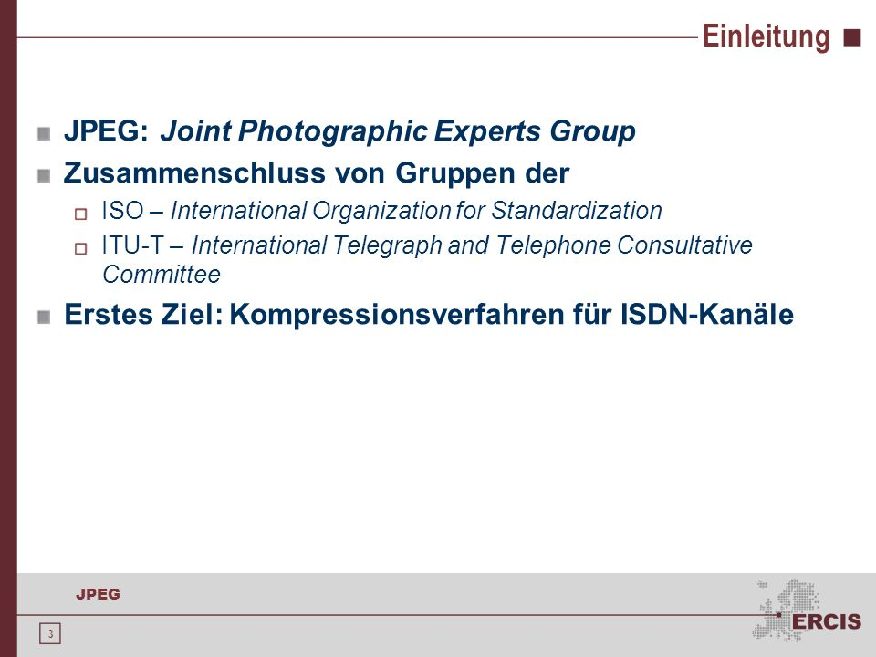 Einleitung JPEG: Joint Photographic Experts Group