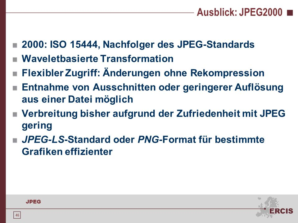 Ausblick: JPEG2000 2000: ISO 15444, Nachfolger des JPEG-Standards