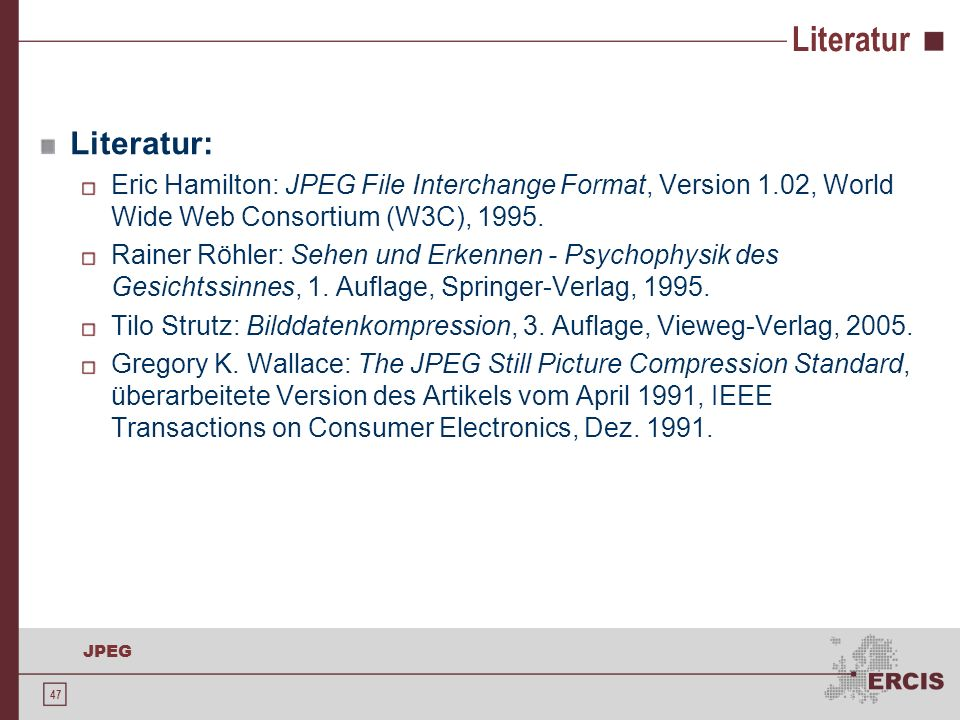 Literatur Literatur: Eric Hamilton: JPEG File Interchange Format, Version 1.02, World Wide Web Consortium (W3C), 1995.