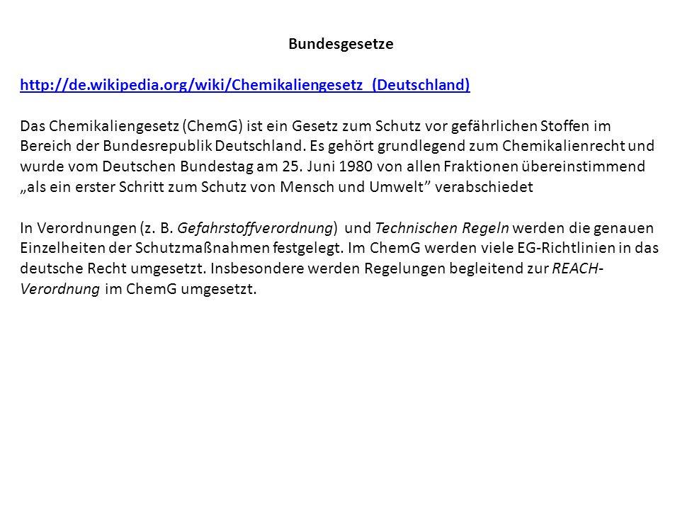 Bundesgesetze http://de.wikipedia.org/wiki/Chemikaliengesetz_(Deutschland)
