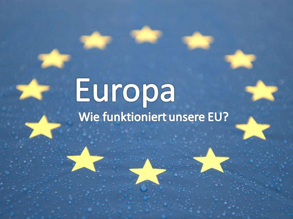 Europa Wie funktioniert unsere EU